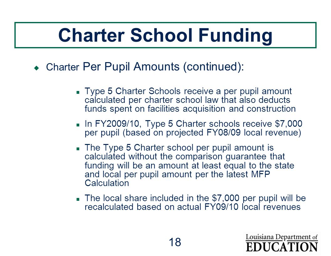 18 Charter School Funding  Charter Per Pupil Amounts (continued): Type 5 Charter Schools receive a per pupil amount calculated per charter school law that also deducts funds spent on facilities acquisition and construction In FY2009/10, Type 5 Charter schools receive $7,000 per pupil (based on projected FY08/09 local revenue) The Type 5 Charter school per pupil amount is calculated without the comparison guarantee that funding will be an amount at least equal to the state and local per pupil amount per the latest MFP Calculation The local share included in the $7,000 per pupil will be recalculated based on actual FY09/10 local revenues