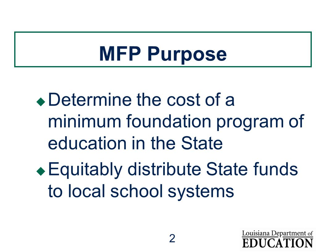 2 MFP Purpose  Determine the cost of a minimum foundation program of education in the State  Equitably distribute State funds to local school systems
