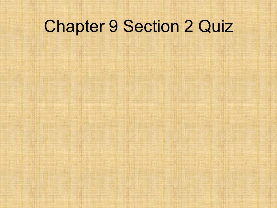Chapter 9 Section 2 Quiz