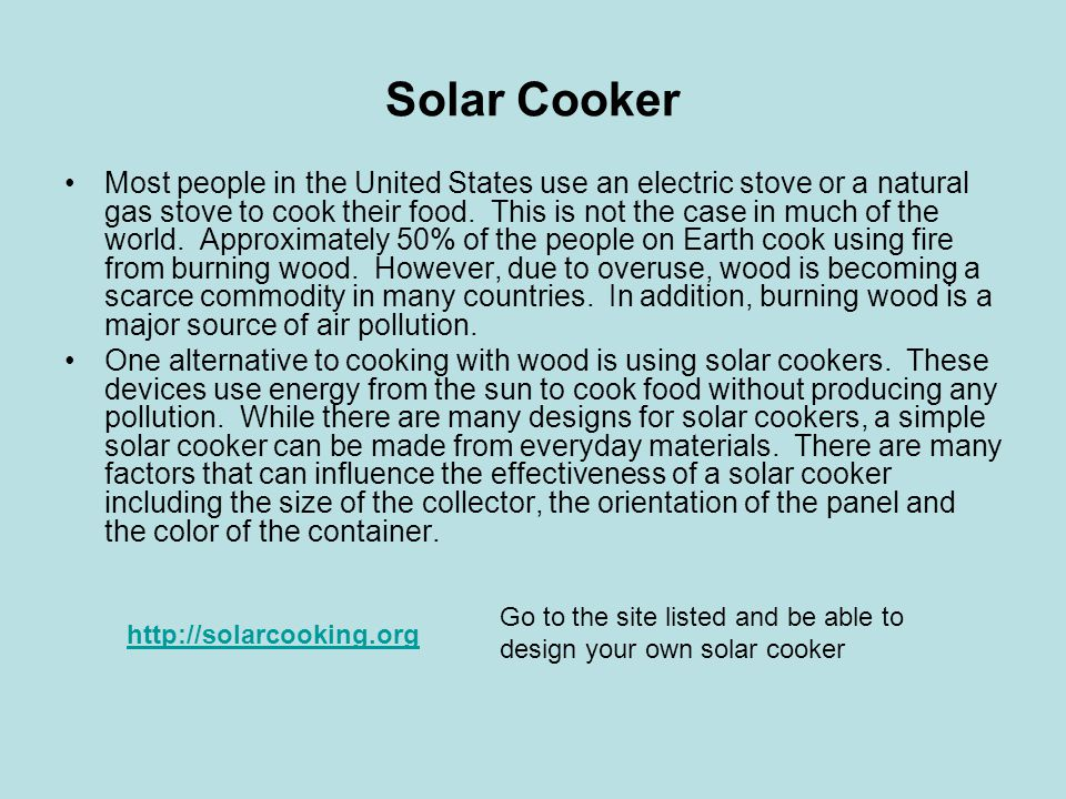 Solar Cooker Most people in the United States use an electric stove or a natural gas stove to cook their food.