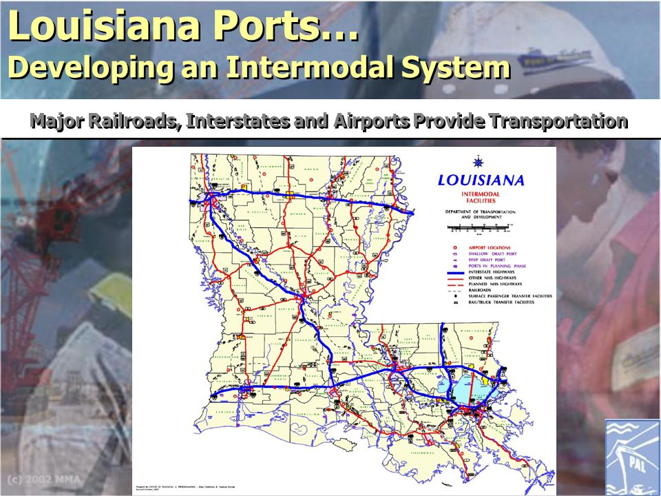 Louisiana Ports… Developing an Intermodal System Major Railroads, Interstates and Airports Provide Transportation
