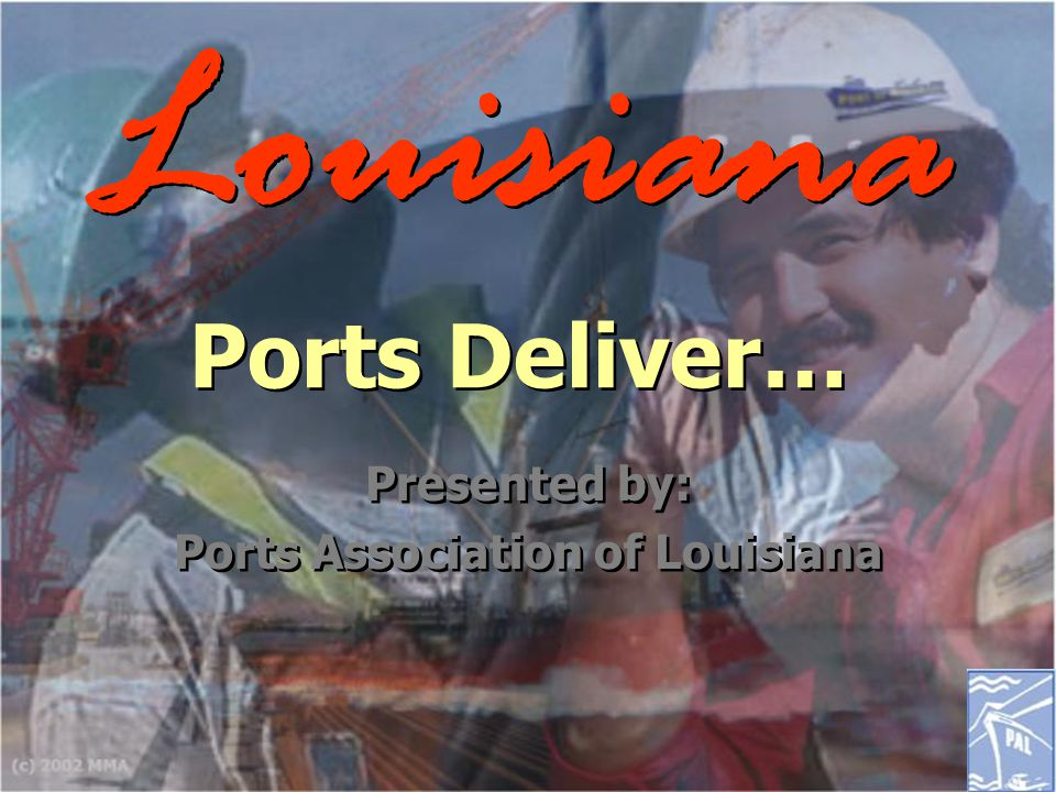 Louisiana Ports Deliver… Presented by: Ports Association of Louisiana Presented by: Ports Association of Louisiana