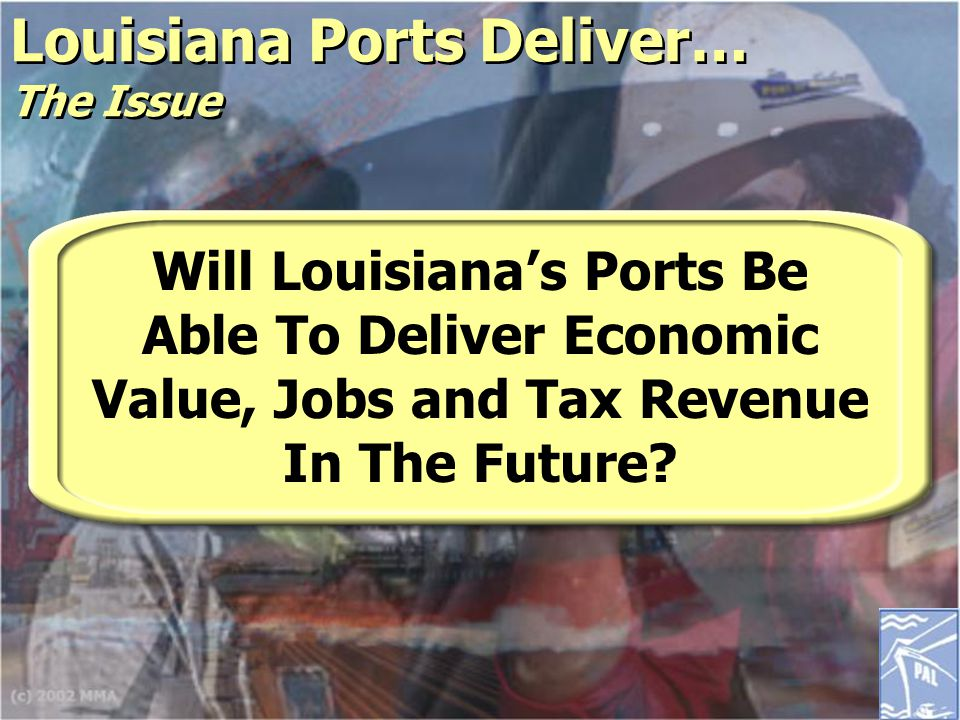 Louisiana Ports Deliver… The Issue Will Louisiana's Ports Be Able To Deliver Economic Value, Jobs and Tax Revenue In The Future