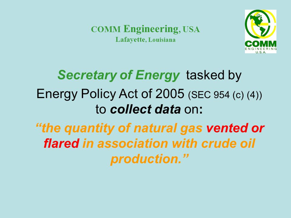Secretary of Energy tasked by Energy Policy Act of 2005 (SEC 954 (c) (4)) to collect data on: the quantity of natural gas vented or flared in association with crude oil production.