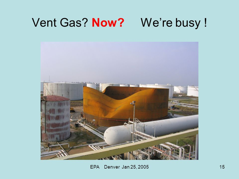 EPA Denver Jan 25, 200515 Vent Gas? Now? We're busy !