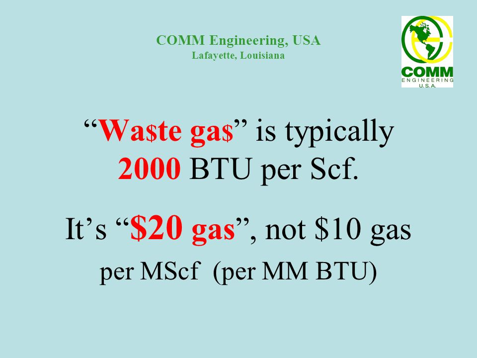 COMM Engineering, USA Lafayette, Louisiana Wa $ te ga $ is typically 2000 BTU per Scf.