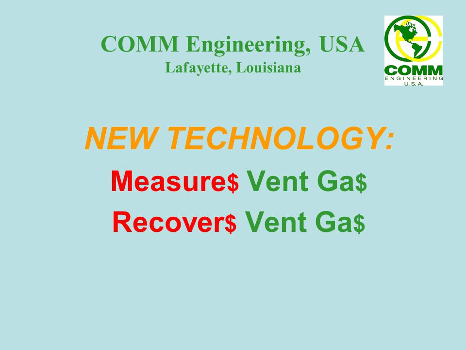 COMM Engineering, USA Lafayette, Louisiana NEW TECHNOLOGY: Measure $ Vent Ga $ Recover $ Vent Ga $