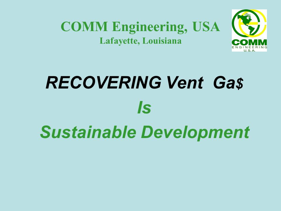 COMM Engineering, USA Lafayette, Louisiana RECOVERING Vent Ga $ Is Sustainable Development