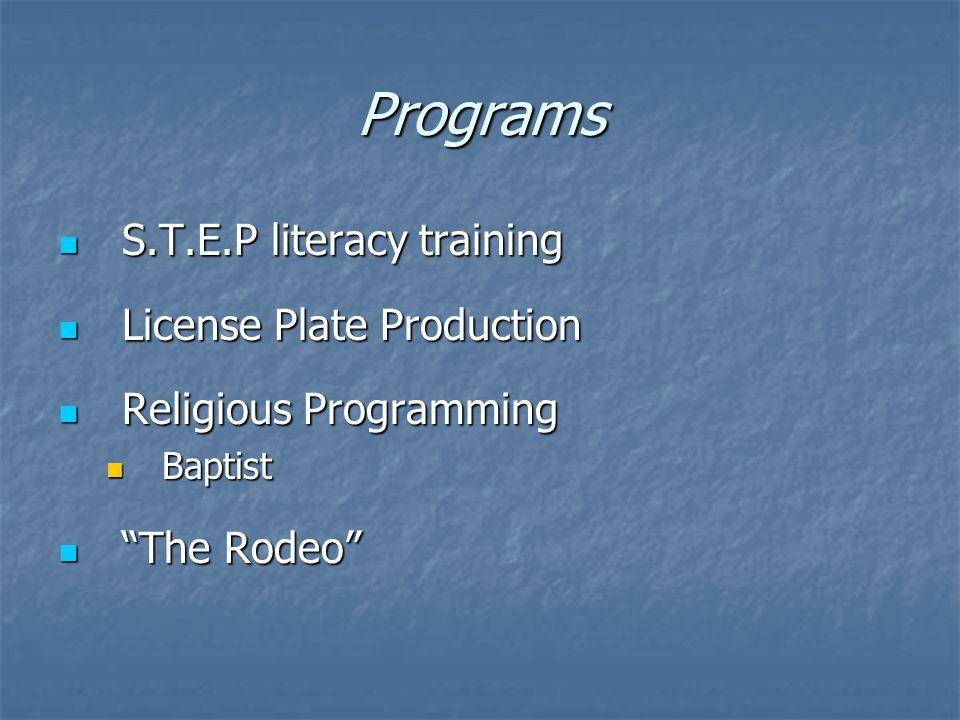 Programs S.T.E.P literacy training S.T.E.P literacy training License Plate Production License Plate Production Religious Programming Religious Programming Baptist Baptist The Rodeo The Rodeo