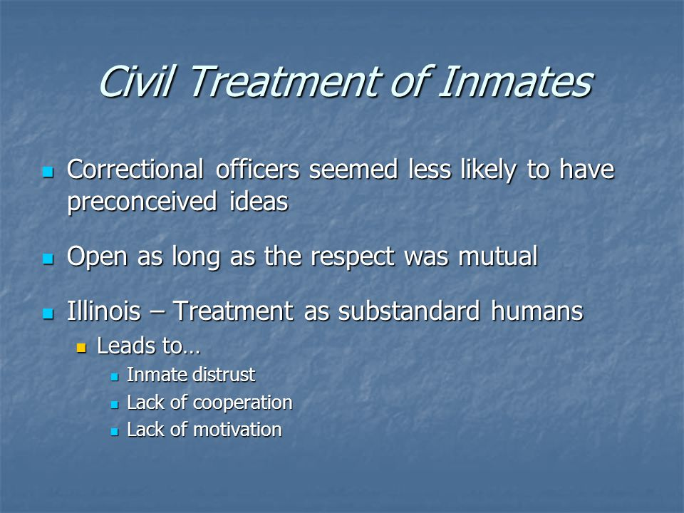 Civil Treatment of Inmates Soft on Crime Argument Soft on Crime Argument Trustee leeway Trustee leeway Segregation Segregation procedures procedures Status Status earned earned
