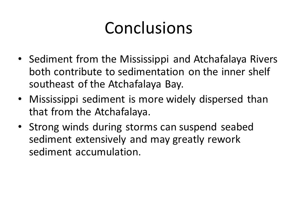 Conclusions Sediment from the Mississippi and Atchafalaya Rivers both contribute to sedimentation on the inner shelf southeast of the Atchafalaya Bay.