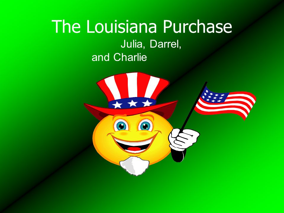 The Louisiana Purchase Julia, Darrel, and Charlie