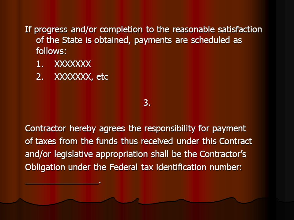 If progress and/or completion to the reasonable satisfaction of the State is obtained, payments are scheduled as follows: 1.XXXXXXX 2.XXXXXXX, etc 3.