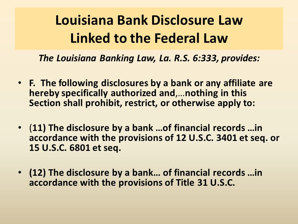 Louisiana Bank Disclosure Law Linked to the Federal Law The Louisiana Banking Law, La.