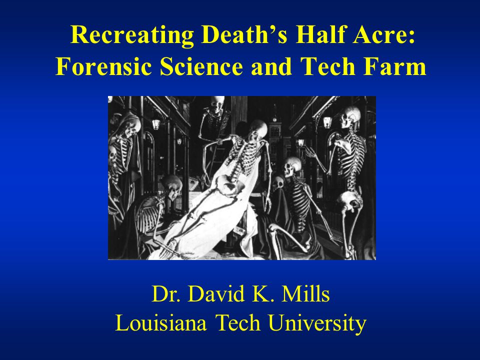 Recreating Death's Half Acre: Forensic Science and Tech Farm Dr.