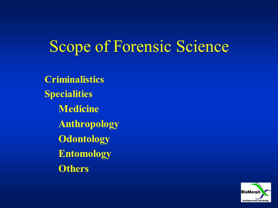 Scope of Forensic Science Criminalistics Specialities Medicine Anthropology Odontology Entomology Others