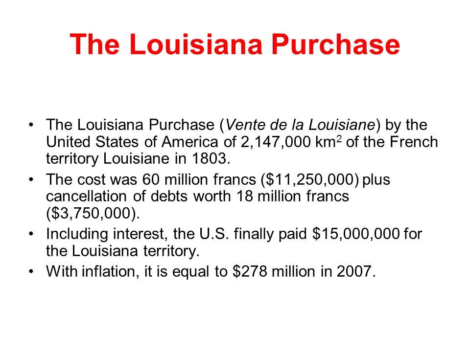 The Louisiana Purchase (Vente de la Louisiane) by the United States of America of 2,147,000 km 2 of the French territory Louisiane in 1803.