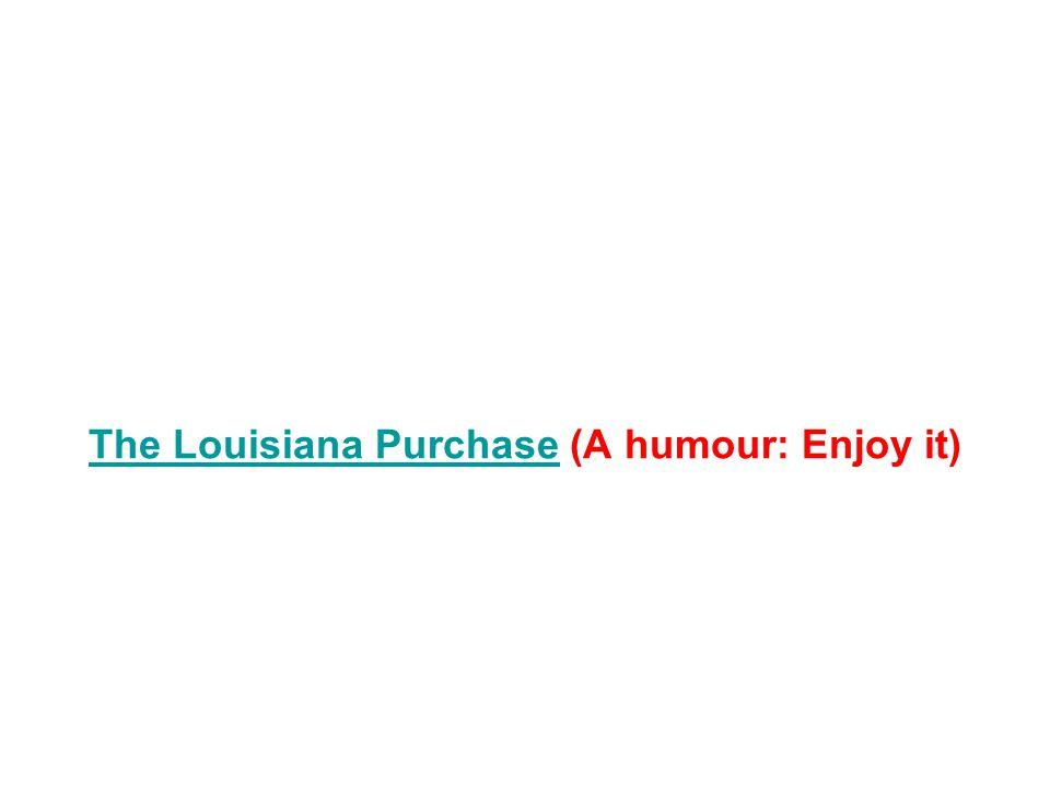 The Louisiana PurchaseThe Louisiana Purchase (A humour: Enjoy it)