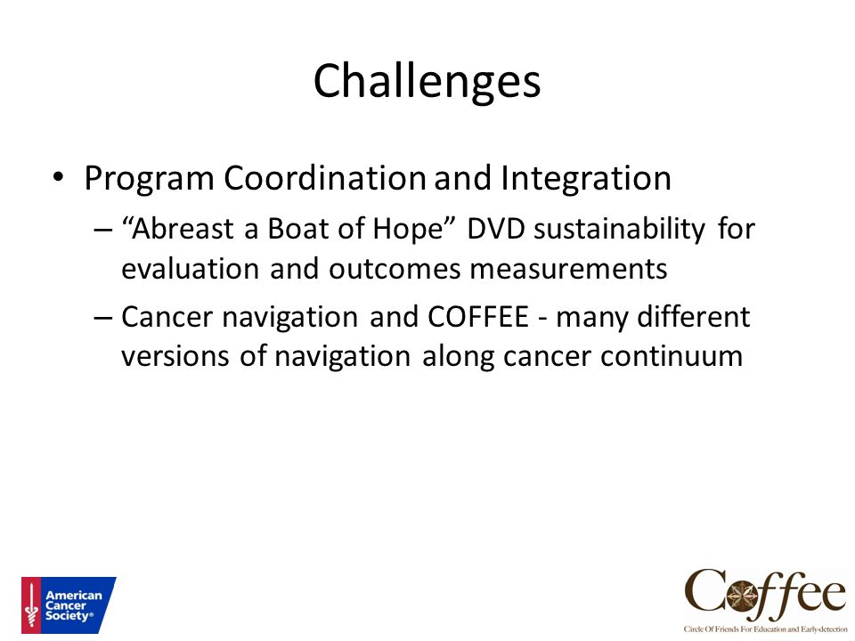 "Challenges Program Coordination and Integration – ""Abreast a Boat of Hope"" DVD sustainability for evaluation and outcomes measurements – Cancer naviga"