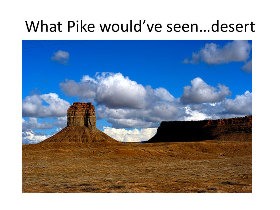 What Pike would've seen…desert