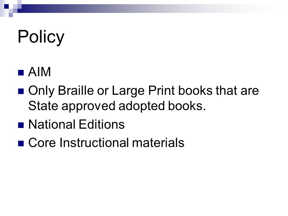 Policy AIM Only Braille or Large Print books that are State approved adopted books.