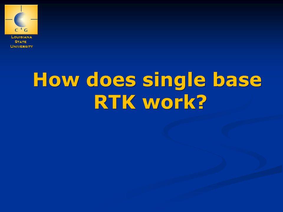 LouisianaStateUniversity How does single base RTK work?