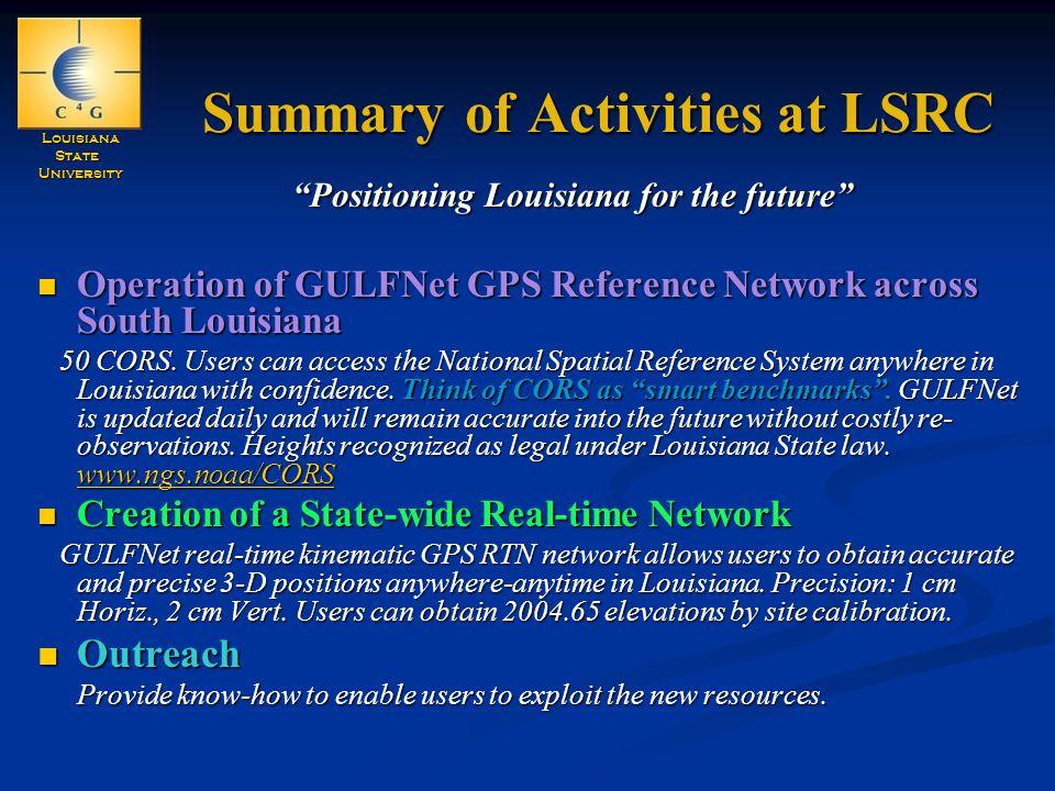 LouisianaStateUniversity Summary of Activities at LSRC Operation of GULFNet GPS Reference Network across South Louisiana Operation of GULFNet GPS Reference Network across South Louisiana 50 CORS.