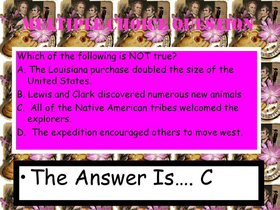 Multiple Choice Question After the Louisiana purchase, what was the new western territorial border of the United States.