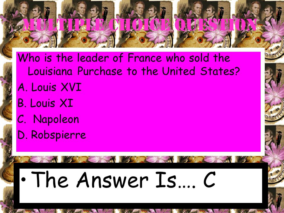 Multiple Choice Question What country do we buy the Louisiana Purchase from.