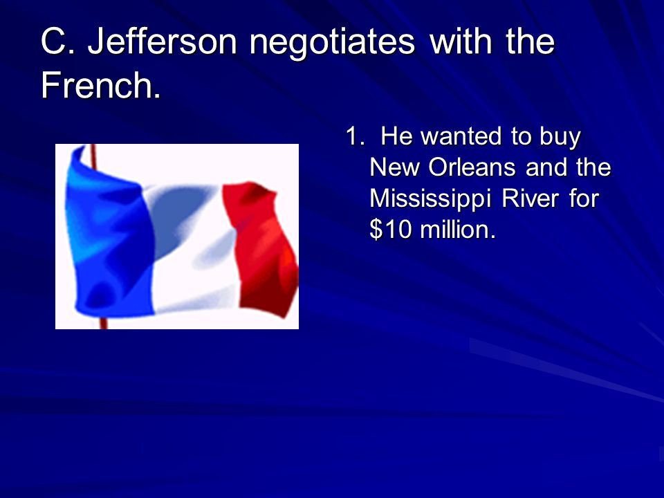 C. Jefferson negotiates with the French. 1.