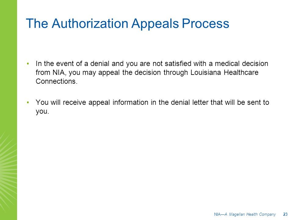 In the event of a denial and you are not satisfied with a medical decision from NIA, you may appeal the decision through Louisiana Healthcare Connecti