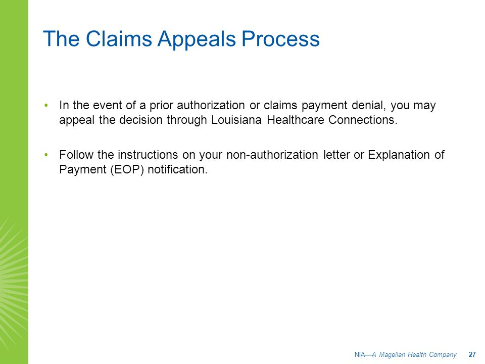 In the event of a prior authorization or claims payment denial, you may appeal the decision through Louisiana Healthcare Connections. Follow the instr