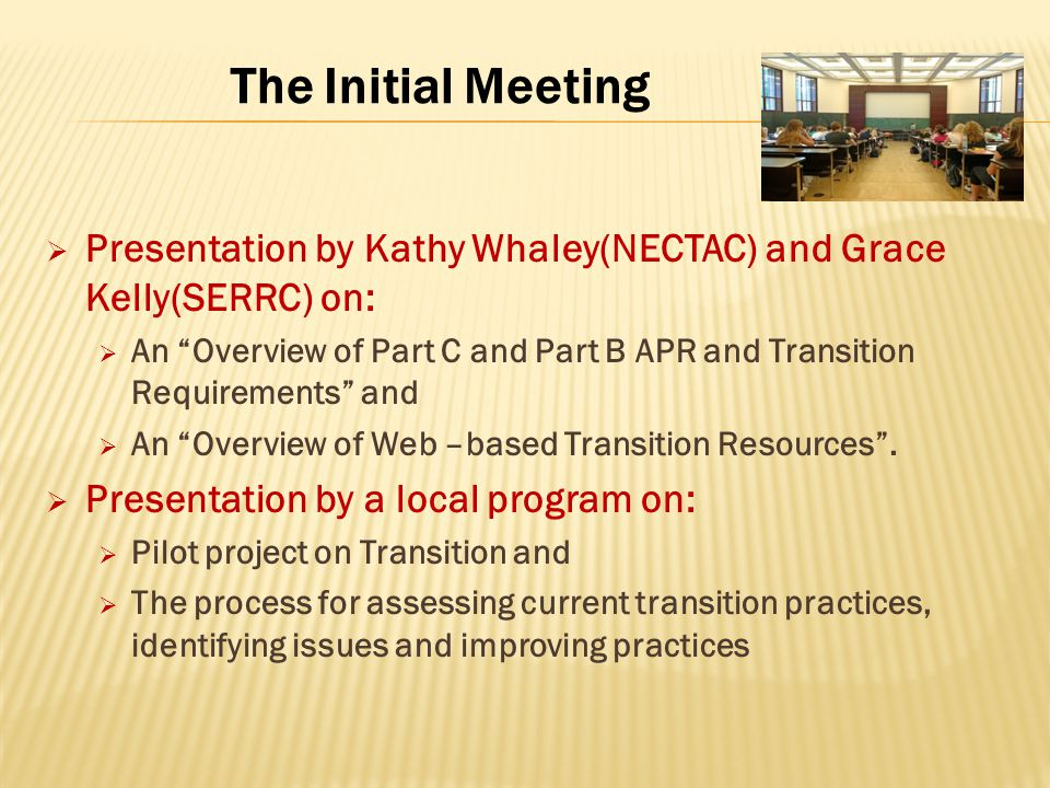 The Initial Meeting  Presentation by Kathy Whaley(NECTAC) and Grace Kelly(SERRC) on:  An Overview of Part C and Part B APR and Transition Requirements and  An Overview of Web –based Transition Resources .