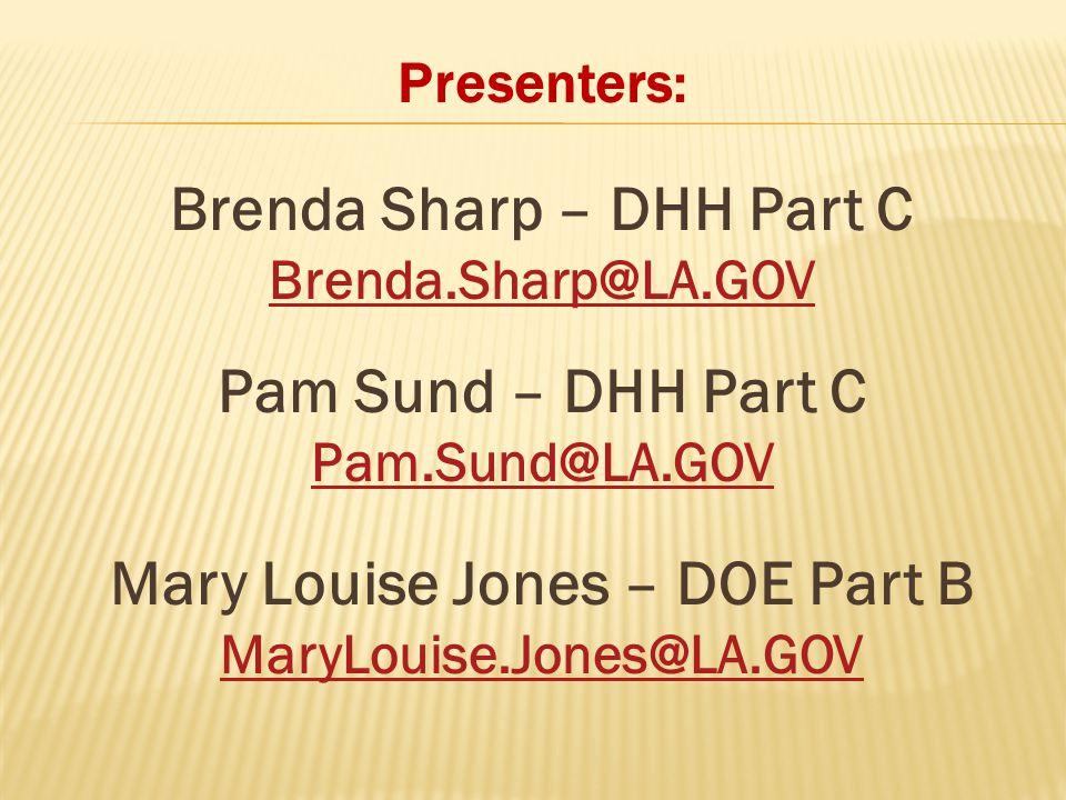 Presenters: Brenda Sharp – DHH Part C Brenda.Sharp@LA.GOV Pam Sund – DHH Part C Pam.Sund@LA.GOV Mary Louise Jones – DOE Part B MaryLouise.Jones@LA.GOV