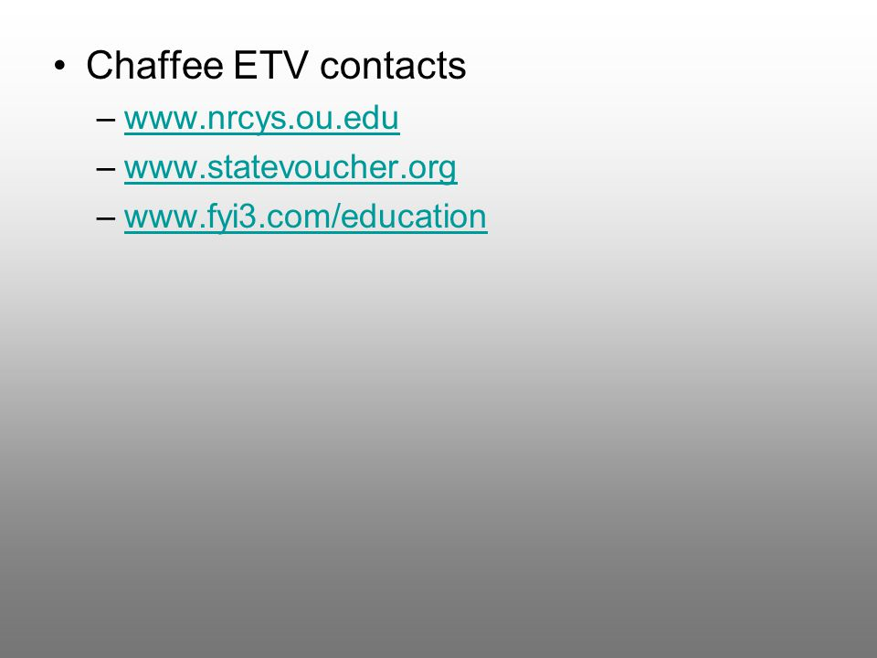 Chaffee ETV contacts –www.nrcys.ou.eduwww.nrcys.ou.edu –www.statevoucher.orgwww.statevoucher.org –www.fyi3.com/educationwww.fyi3.com/education