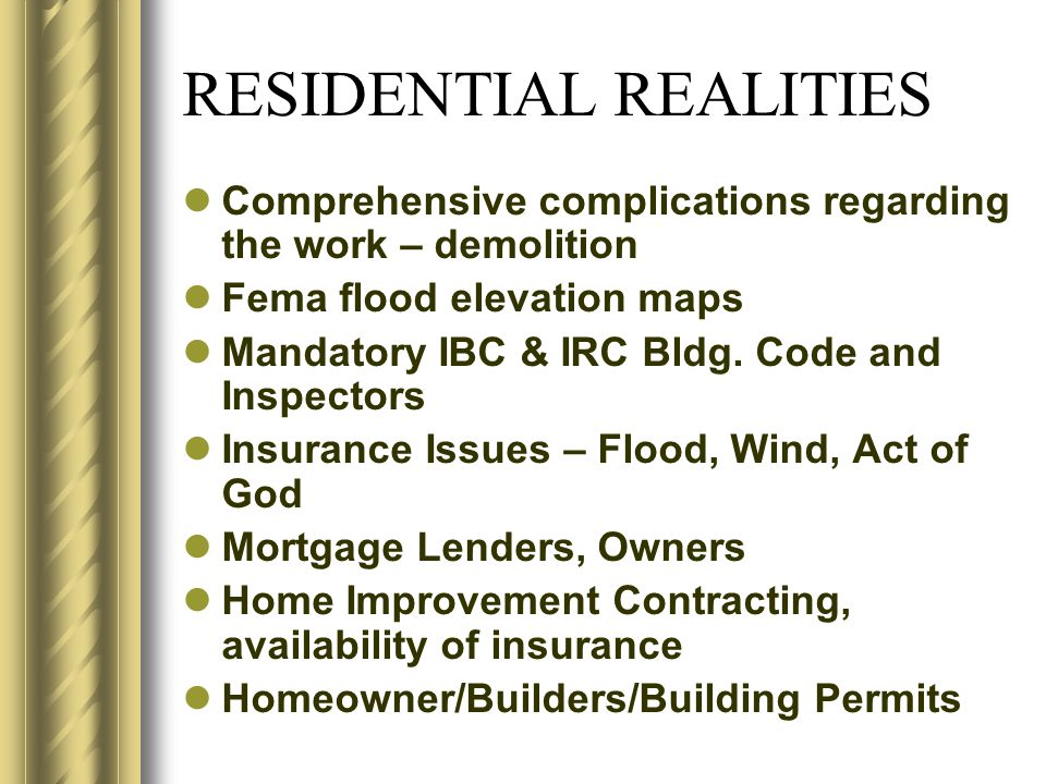 RESIDENTIAL REALITIES Comprehensive complications regarding the work – demolition Fema flood elevation maps Mandatory IBC & IRC Bldg.