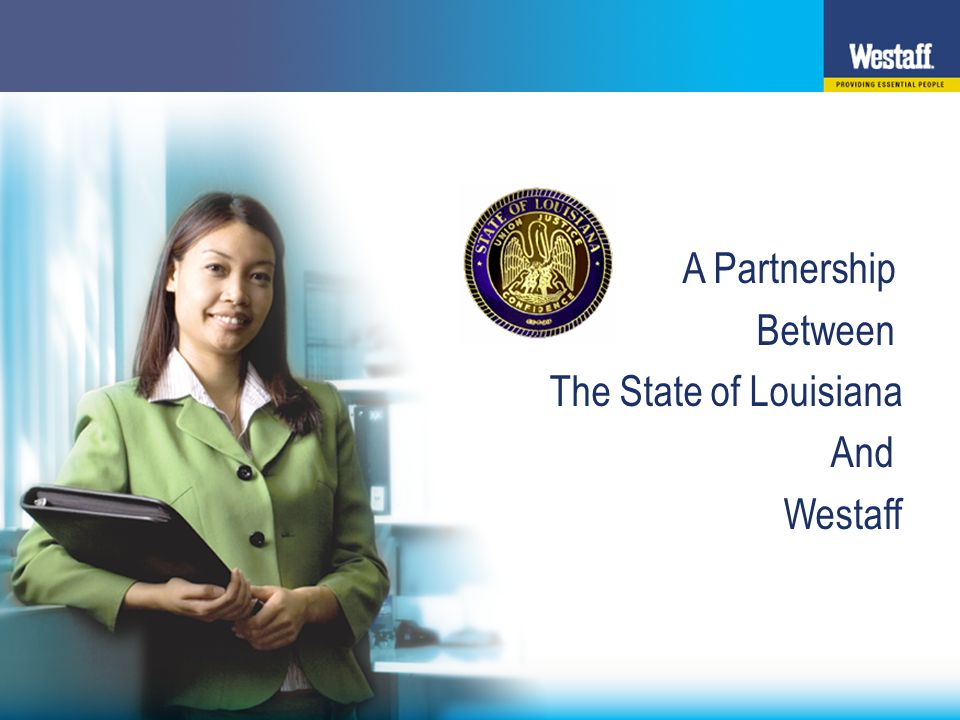 Westaff has been the Exclusive Provider of Temporary Help to the State of Louisiana since 1998.