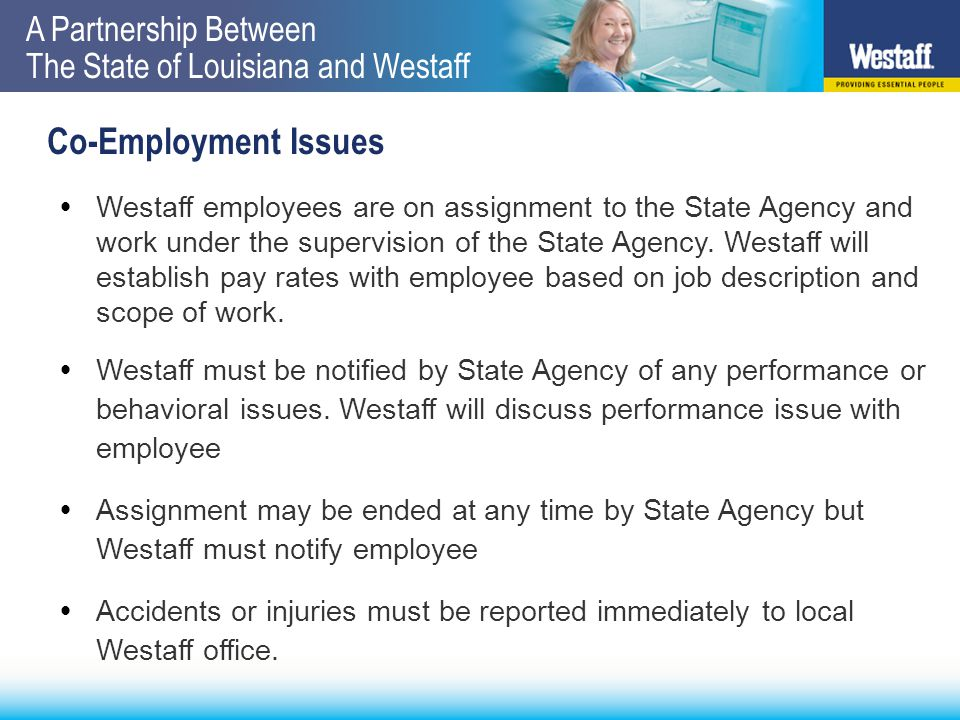 A Partnership Between The State of Louisiana and Westaff Invoice Process  Invoice sent directly to Bill To address on the Requisition form  The Agency Billing Reference Number (Purchase Order Number) on the Requisition will be referenced on the invoice.