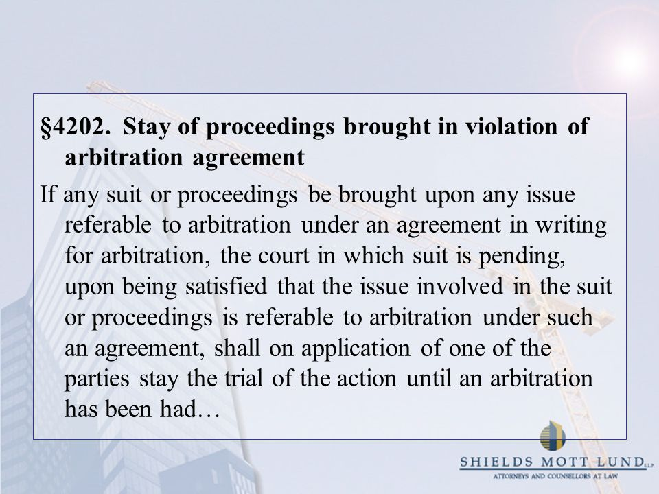 §4202. Stay of proceedings brought in violation of arbitration agreement If any suit or proceedings be brought upon any issue referable to arbitration