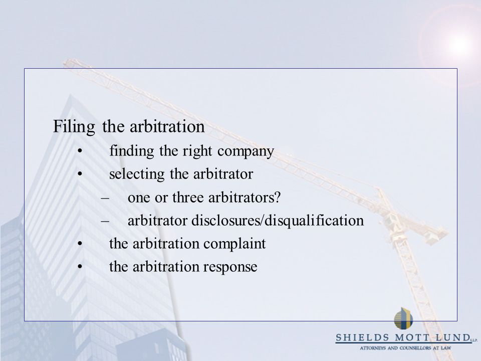 Filing the arbitration finding the right company selecting the arbitrator –one or three arbitrators.