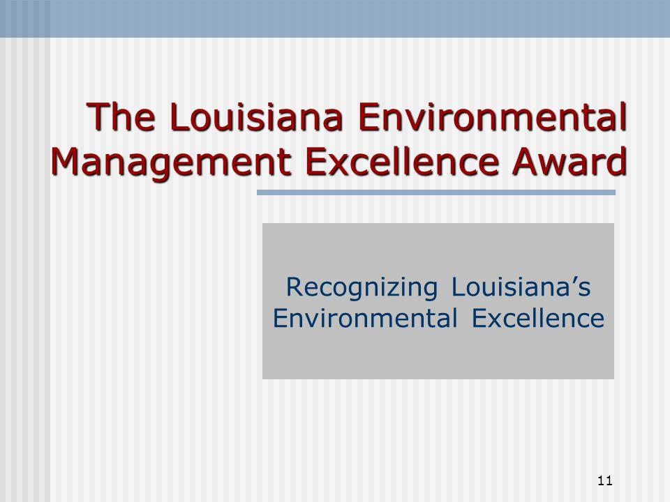 11 The Louisiana Environmental Management Excellence Award Recognizing Louisiana's Environmental Excellence