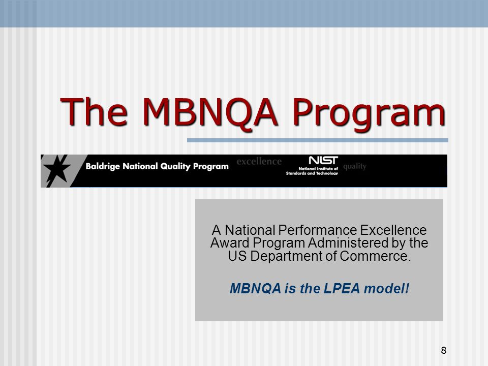 8 The MBNQA Program A National Performance Excellence Award Program Administered by the US Department of Commerce.