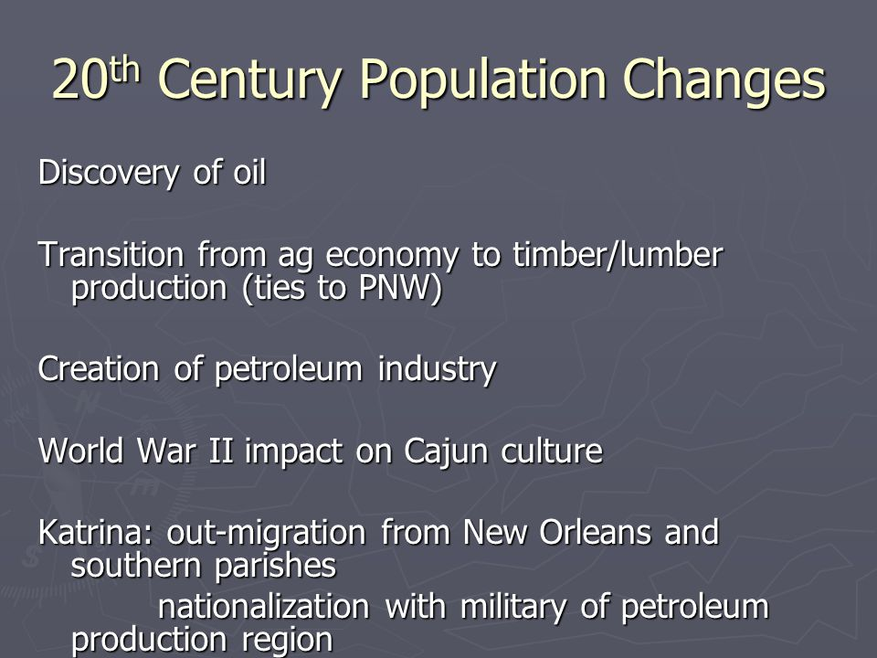 20 th Century Population Changes Discovery of oil Transition from ag economy to timber/lumber production (ties to PNW) Creation of petroleum industry