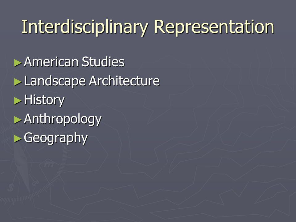 Interdisciplinary Representation ► American Studies ► Landscape Architecture ► History ► Anthropology ► Geography