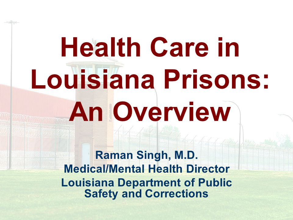 Health Care in Louisiana Prisons: An Overview Raman Singh, M.D.
