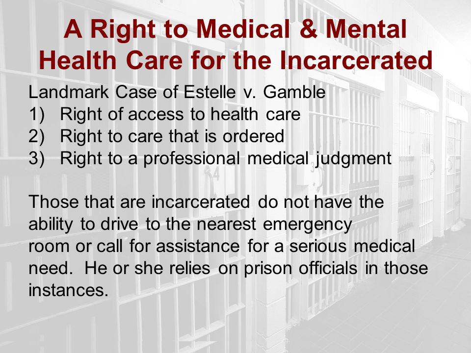 A Right to Medical & Mental Health Care for the Incarcerated Landmark Case of Estelle v.