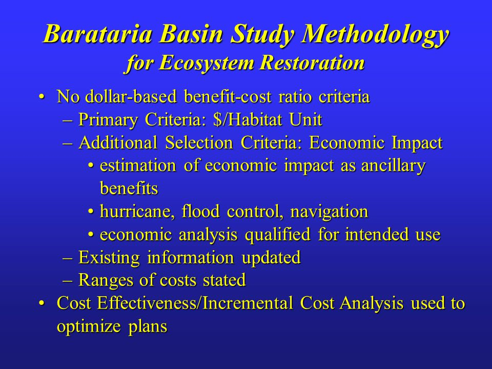 No dollar-based benefit-cost ratio criteriaNo dollar-based benefit-cost ratio criteria –Primary Criteria: $/Habitat Unit –Additional Selection Criteri
