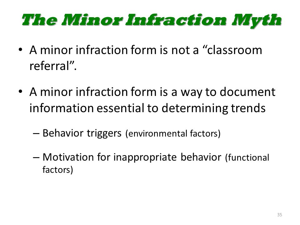 """The Minor Infraction Myth A minor infraction form is not a """"classroom referral"""". A minor infraction form is a way to document information essential to"""