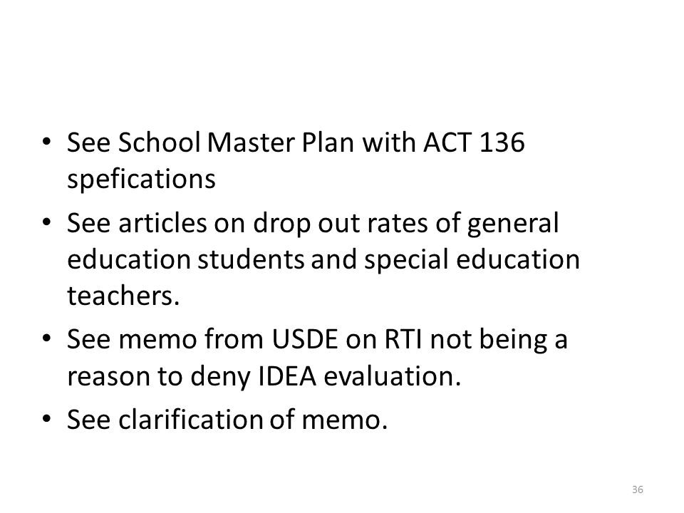 See School Master Plan with ACT 136 spefications See articles on drop out rates of general education students and special education teachers. See memo