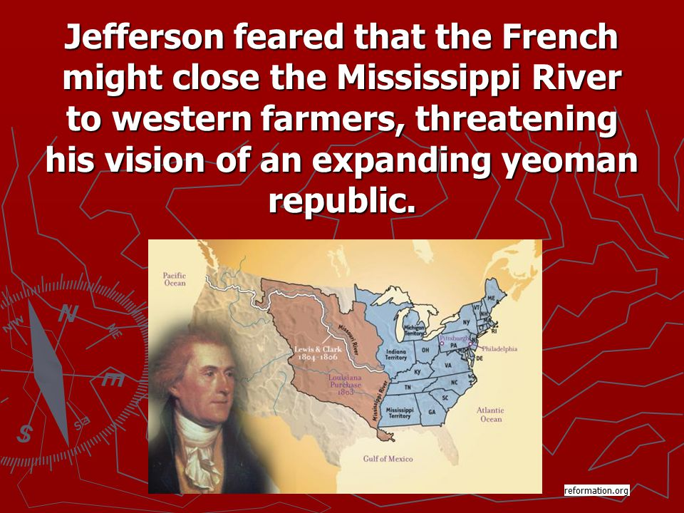 Jefferson feared that the French might close the Mississippi River to western farmers, threatening his vision of an expanding yeoman republic.